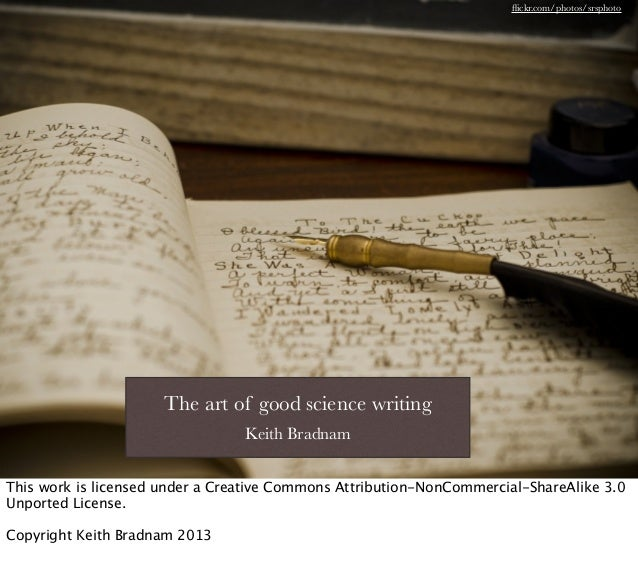 flickr.com/photos/srsphoto The art of good science writing Keith Bradnam This work is licensed under a Creative Commons Att...