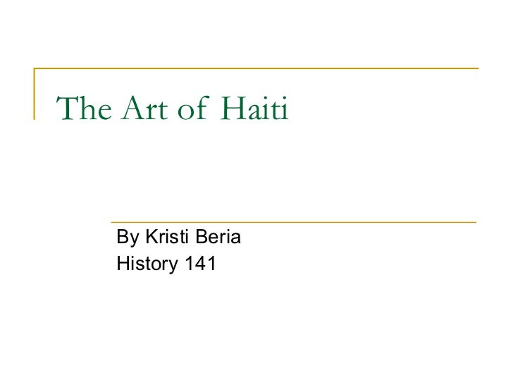 The Art of Haiti By Kristi Beria History 141