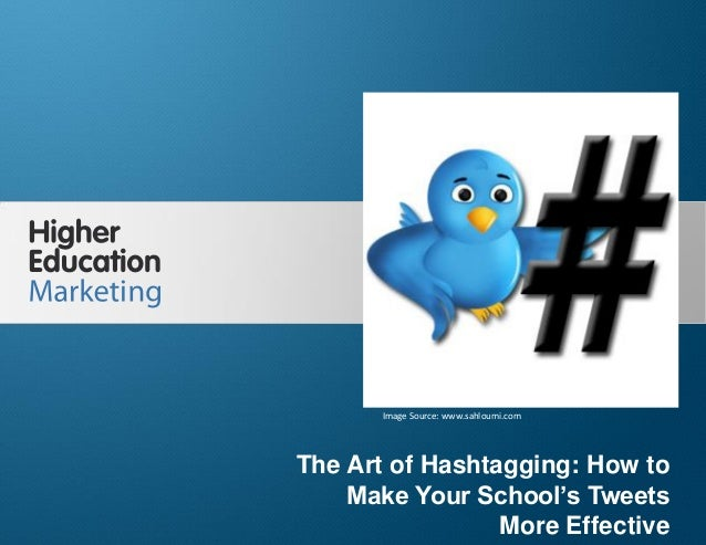 The Art of Hashtagging: How to Make Your School's Tweets More Effective  Image Source: www.sahloumi.com  The Art of Hashta...