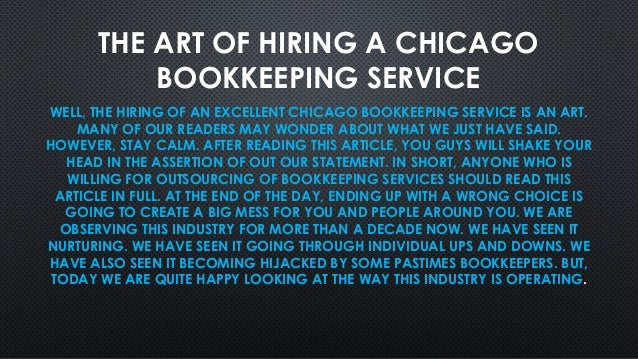 THE ART OF HIRING A CHICAGO BOOKKEEPING SERVICE WELL, THE HIRING OF AN EXCELLENT CHICAGO BOOKKEEPING SERVICE IS AN ART. MA...