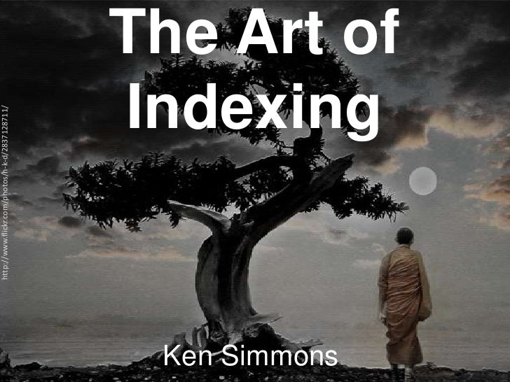 The Art ofIndexing<br />http://www.flickr.com/photos/h-k-d/2837128711/<br />Ken Simmons<br />