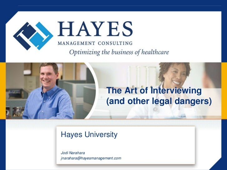 The Art of Interviewing (and other legal dangers)<br />Hayes University<br />Jodi Narahara<br />jnarahara@hayesmanagement....