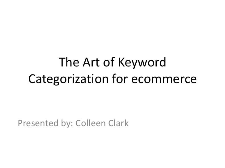 The Art of Keyword  Categorization for ecommercePresented by: Colleen Clark