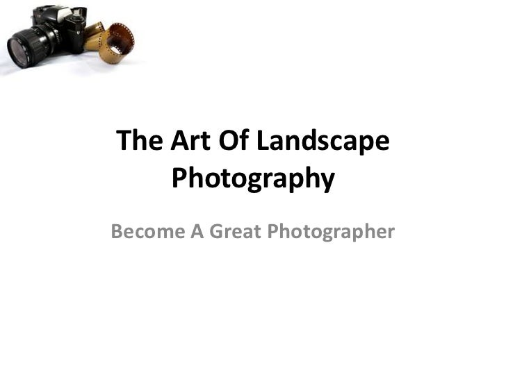 The Art Of Landscape    PhotographyBecome A Great Photographer