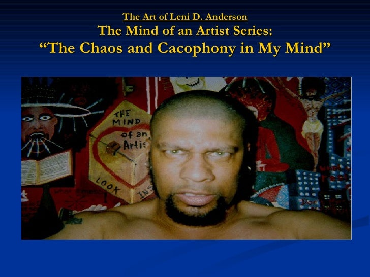 """The Art of Leni D. Anderson The Mind of an Artist Series: """"The Chaos and Cacophony in My Mind"""""""