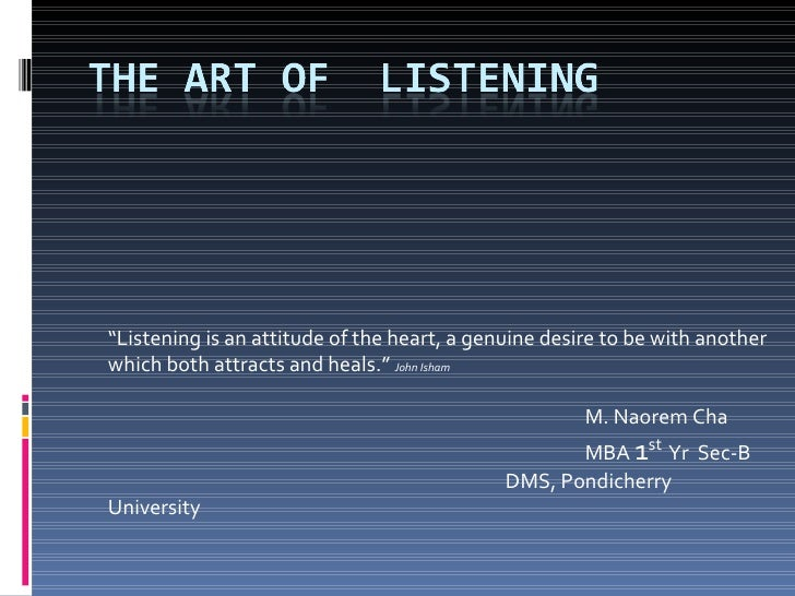 the art of listening Active listening can be developed with practice listen consciously and improve your communication, avoid misunderstanding and enjoy better relationships.