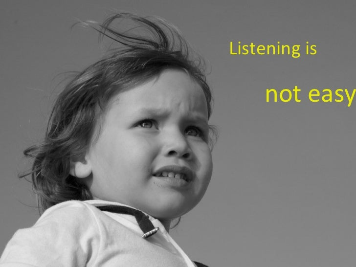 Listening is  not easy