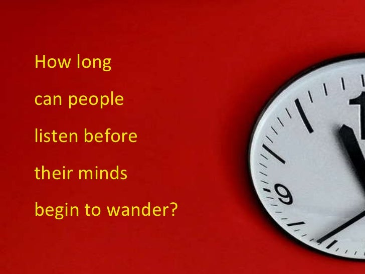 How long  can people  listen before  their minds  begin to wander?
