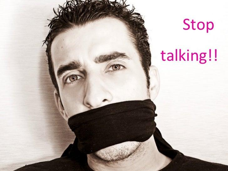 Stop  talking!!