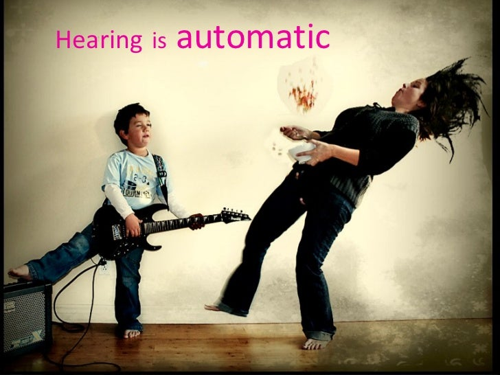 Hearing   is  automatic