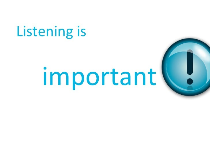 Listening is   important
