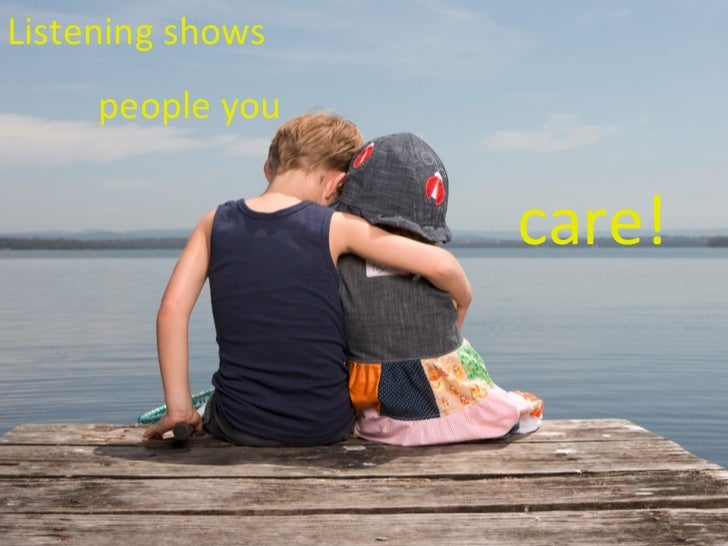 Listening shows    people you care!