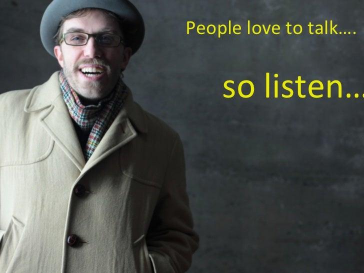 People love to talk…. so listen…
