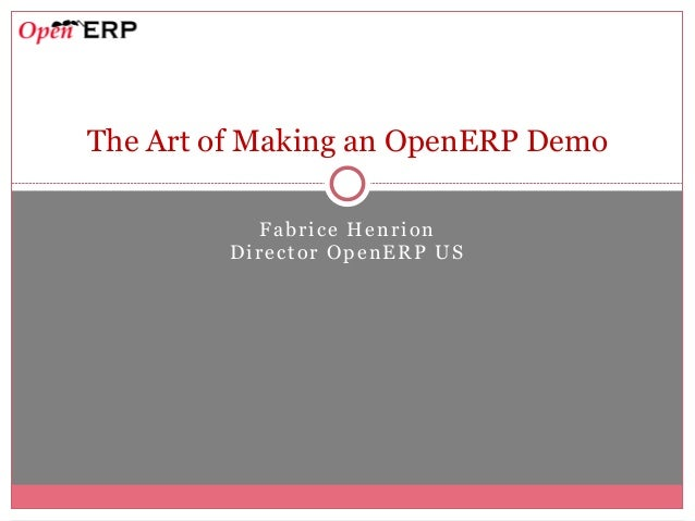 Fabrice Henrion Director OpenERP US The Art of Making an OpenERP Demo