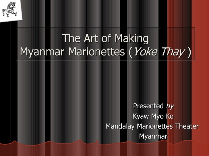 Presented  by Kyaw Myo Ko Mandalay Marionettes Theater  Myanmar
