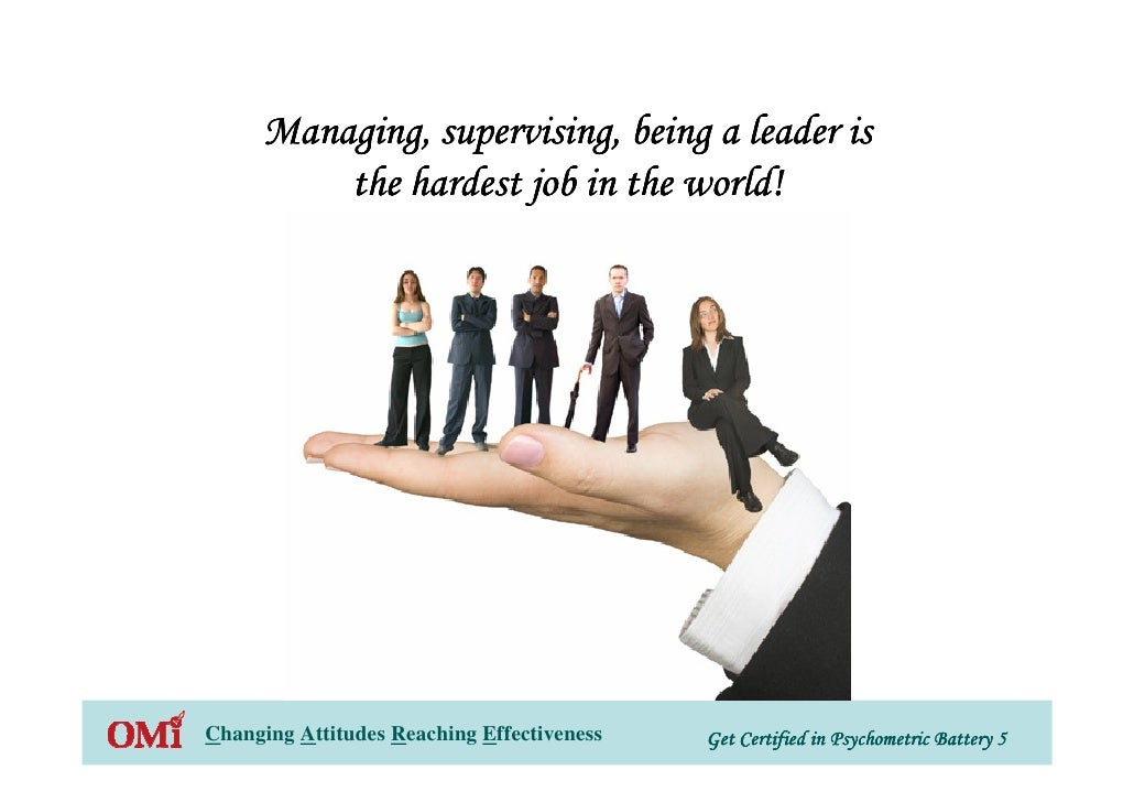 Managing, supervising, being a leader is          the hardest job in the world!     Changing Attitudes Reaching Effectiven...