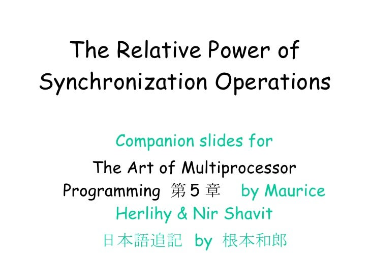 The Relative Power of Synchronization Operations Companion slides for The Art of Multiprocessor Programming  第 5 章  by Mau...