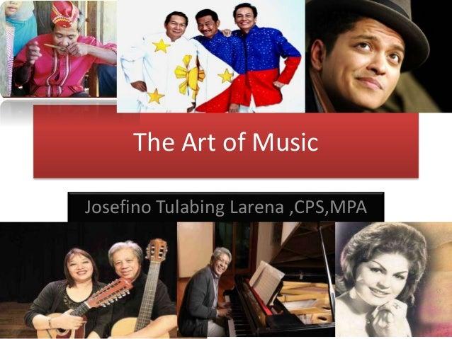 The Art of Music Josefino Tulabing Larena ,CPS,MPA
