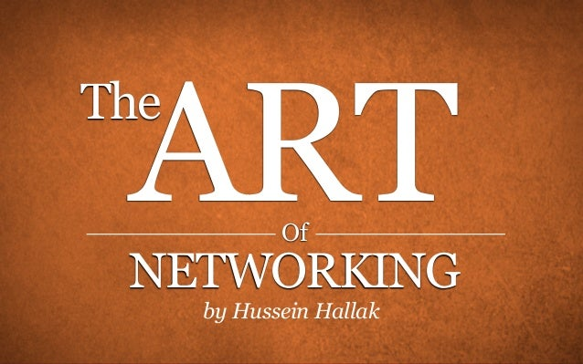 ARTThe             Of NETWORKING      by Hussein Hallak