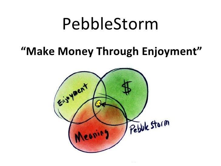 """PebbleStorm """" Make Money Through Enjoyment"""""""