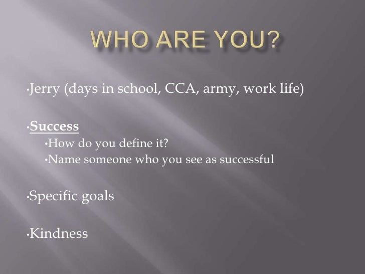 Who Are You?<br /><ul><li>Jerry (days in school, CCA, army, work life)