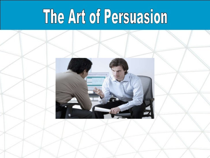 the art of persuasion The art of persuasion add to myft  business has much to learn in the art of debate by hashtag save monday, 8 january, 2018 sam leith oprah winfrey's speech was a masterstroke.