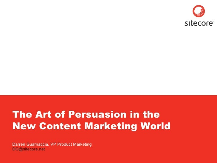 The Art of Persuasion in the New Content Marketing World  Darren Guarnaccia, VP Product Marketing [email_address]