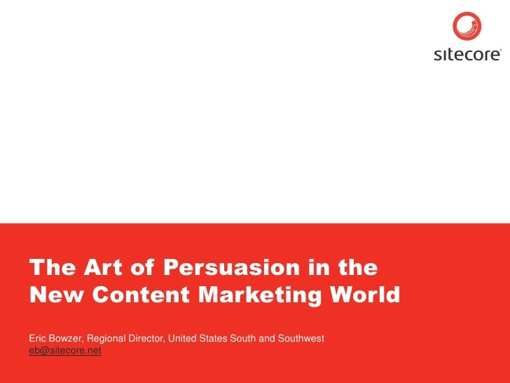 Sitecore. Compelling Web Experiences          The Art of Persuasion in the      New Content Marketing World      Eric Bowz...