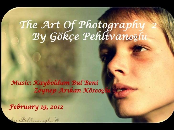 The Art Of Photography 2     By Gökçe PehlivanoğluMusic: Kayboldum Bul Beni       Zeynep Arıkan KöseoğluFebruary 19, 2012