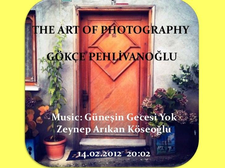 THE ART OF PHOTOGRAPHY GÖKÇE PEHLİVANOĞLU  Music: Güneşin Gecesi Yok   Zeynep Arıkan Köseoğlu       14.02.2012 20:02