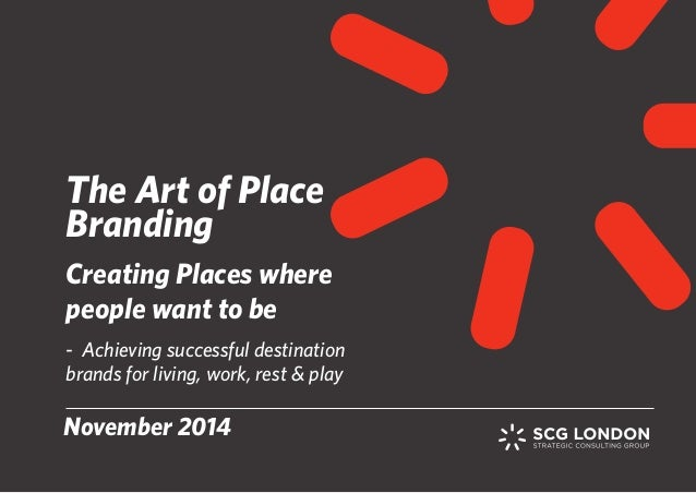 The Art of Place  Branding  Creating Places where  people want to be  - Achieving successful destination  brands for livin...