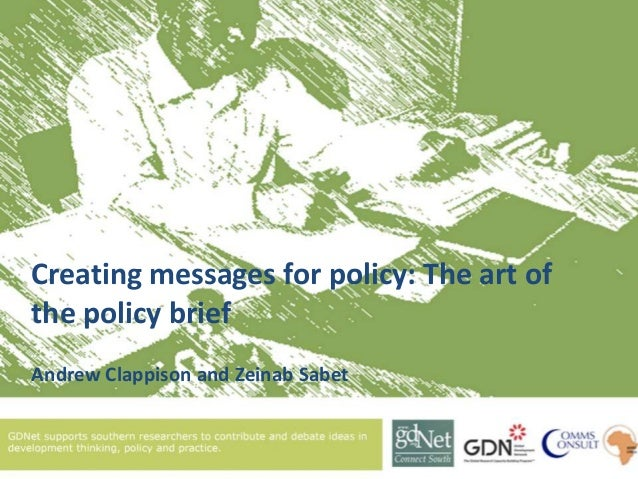 Creating messages for policy: The art of the policy brief Andrew Clappison and Zeinab Sabet