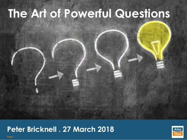 Page 1 The Art of Powerful Questions Peter Bricknell . 27 March 2018
