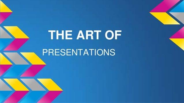 THE ART OF PRESENTATIONS