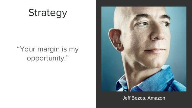 "Strategy Jeff Bezos, Amazon ""Your margin is my opportunity."""