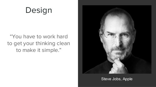 """Design Steve Jobs, Apple """"You have to work hard to get your thinking clean to make it simple."""""""