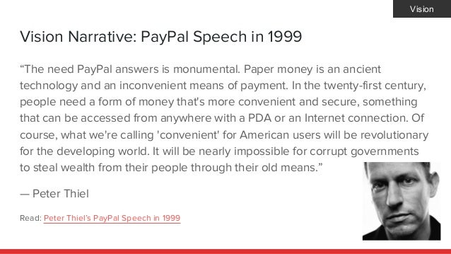 """Vision Narrative: PayPal Speech in 1999 """"The need PayPal answers is monumental. Paper money is an ancient technology and a..."""