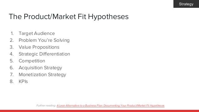 The Product/Market Fit Hypotheses 1. Target Audience 2. Problem You're Solving 3. Value Propositions 4. Strategic Differen...