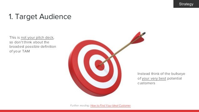 1. Target Audience This is not your pitch deck, so don't think about the broadest possible definition of your TAM Instead ...