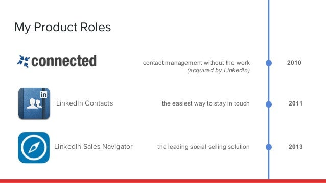 My Product Roles 2010 2011 2013 contact management without the work (acquired by LinkedIn) the easiest way to stay in touc...