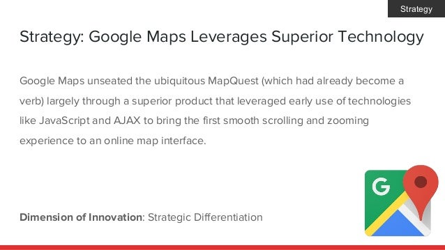 Strategy: Google Maps Leverages Superior Technology Dimension of Innovation: Strategic Differentiation Google Maps unseate...