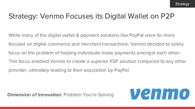 Strategy: Venmo Focuses its Digital Wallet on P2P Dimension of Innovation: Problem You're Solving While many of the digita...