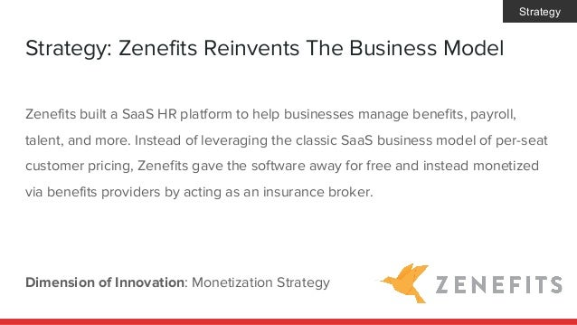 Strategy: Zenefits Reinvents The Business Model Dimension of Innovation: Monetization Strategy Zenefits built a SaaS HR pl...