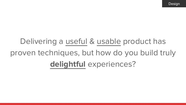 Delivering a useful & usable product has proven techniques, but how do you build truly delightful experiences? Design
