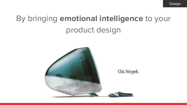 By bringing emotional intelligence to your product design Design