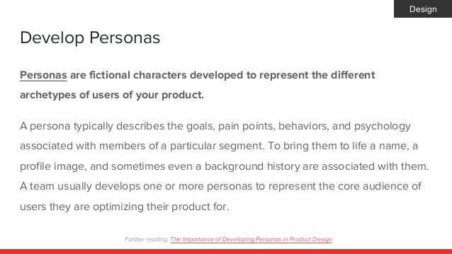 Develop Personas Personas are fictional characters developed to represent the different archetypes of users of your produc...