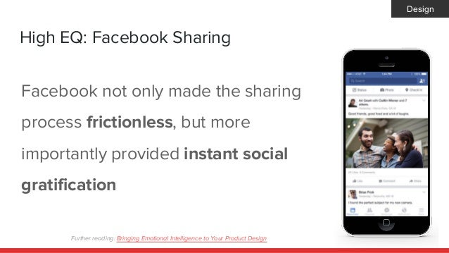 High EQ: Facebook Sharing Facebook not only made the sharing process frictionless, but more importantly provided instant s...