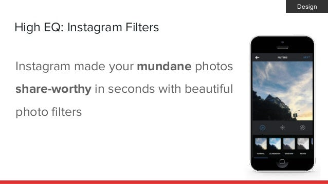 High EQ: Instagram Filters Instagram made your mundane photos share-worthy in seconds with beautiful photo filters Design