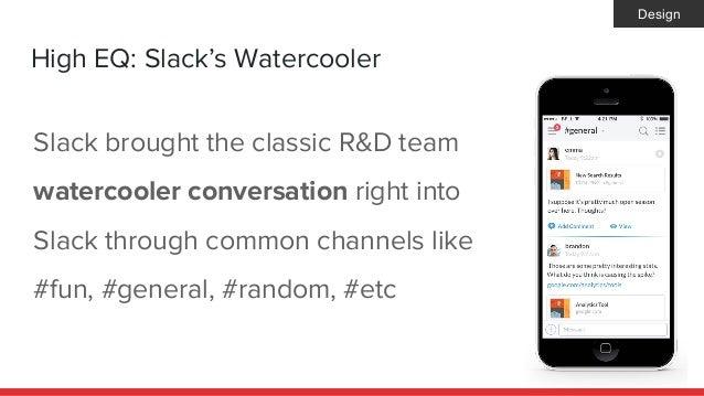High EQ: Slack's Watercooler Slack brought the classic R&D team watercooler conversation right into Slack through common c...