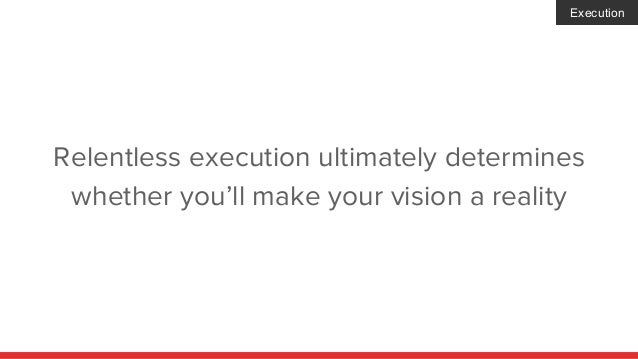 Relentless execution ultimately determines whether you'll make your vision a reality Execution